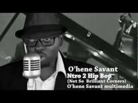 O'hene Savant Intro to 'HIP BOP' ( The not so Brilliant Corners)